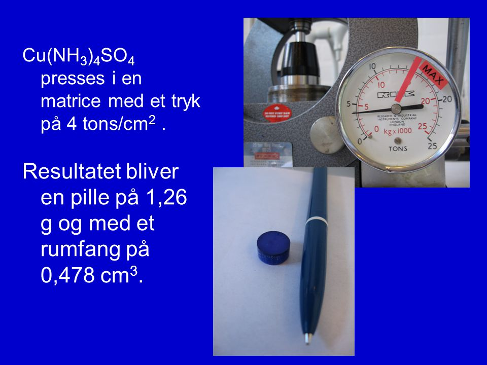 Resultatet bliver en pille på 1,26 g og med et rumfang på 0,478 cm3.