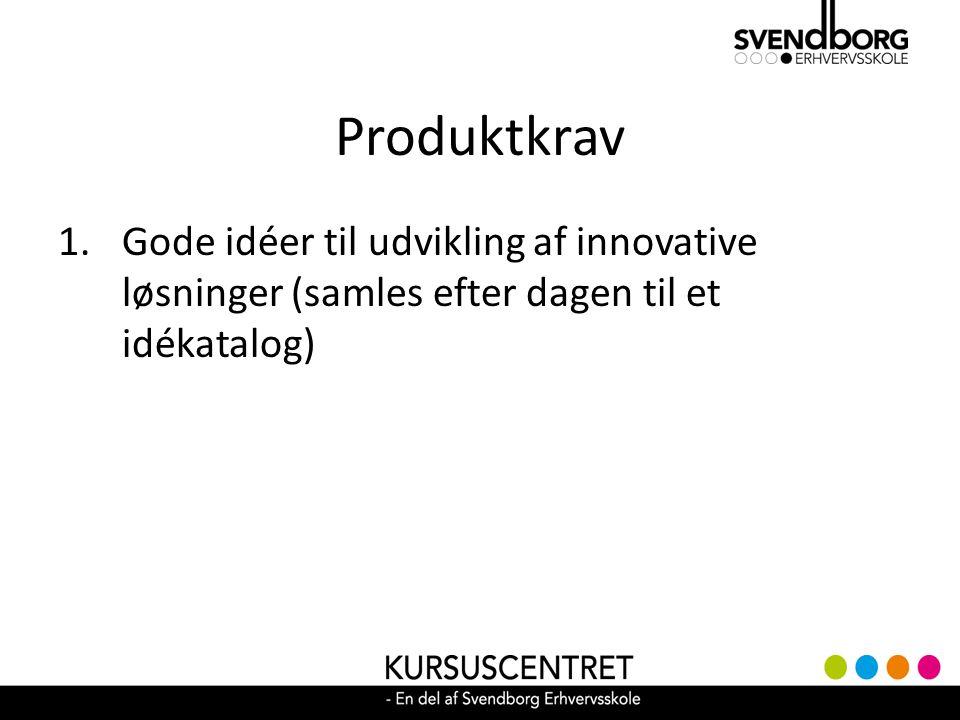 Produktkrav Gode idéer til udvikling af innovative løsninger (samles efter dagen til et idékatalog)