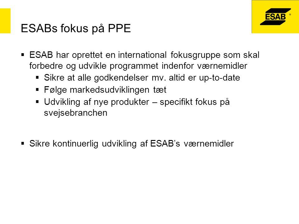 ESABs fokus på PPE ESAB har oprettet en international fokusgruppe som skal forbedre og udvikle programmet indenfor værnemidler.