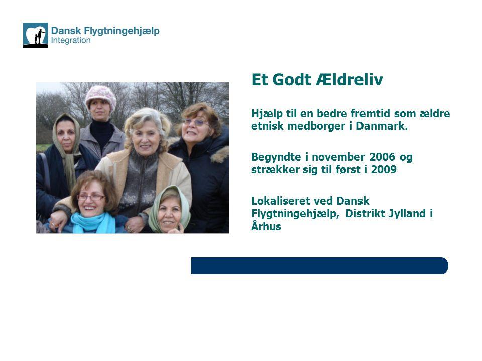 Et Godt Ældreliv Hjælp til en bedre fremtid som ældre etnisk medborger i Danmark. Begyndte i november 2006 og strækker sig til først i 2009.