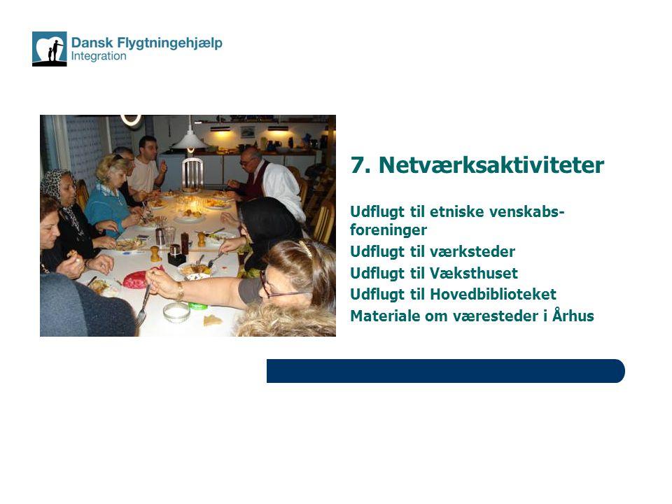 7. Netværksaktiviteter Udflugt til etniske venskabs- foreninger