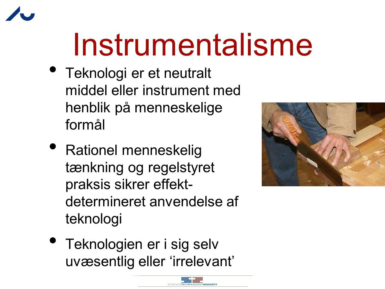 Instrumentalisme Teknologi er et neutralt middel eller instrument med henblik på menneskelige formål.