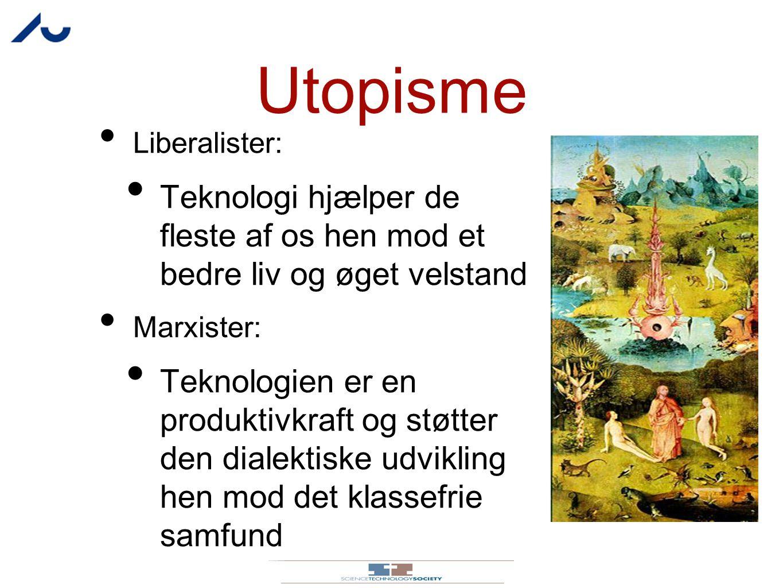 Utopisme Liberalister: Teknologi hjælper de fleste af os hen mod et bedre liv og øget velstand. Marxister: