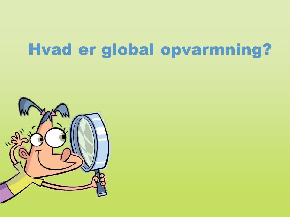 Hvad er global opvarmning