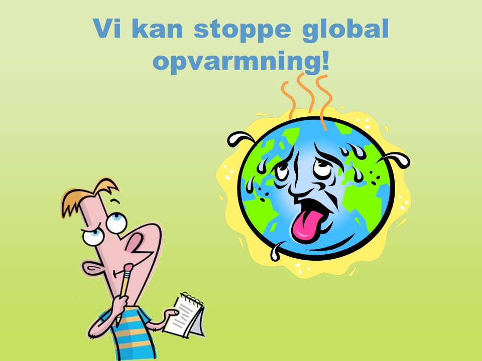 Vi kan stoppe global opvarmning!