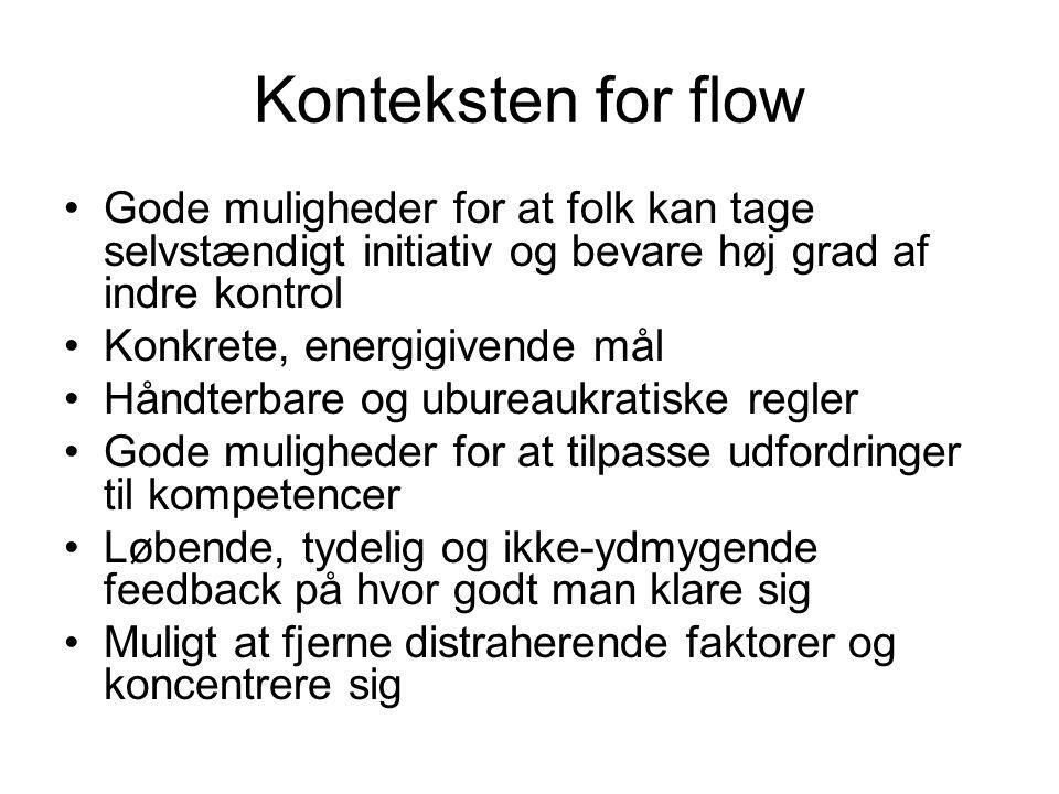 Konteksten for flow Gode muligheder for at folk kan tage selvstændigt initiativ og bevare høj grad af indre kontrol.