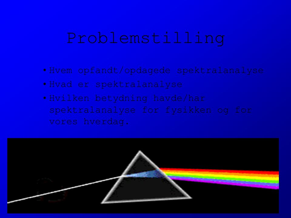 Problemstilling Hvem opfandt/opdagede spektralanalyse