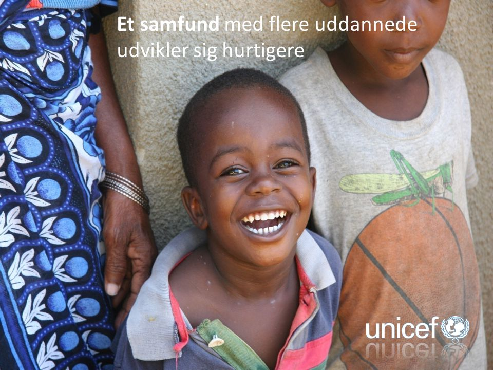 UNICEFs mission Et samfund med flere uddannede udvikler sig hurtigere