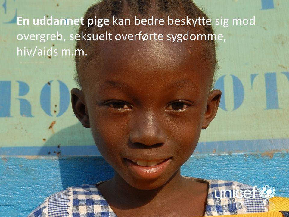 En uddannet pige kan bedre beskytte sig mod overgreb, seksuelt overførte sygdomme, hiv/aids m.m.