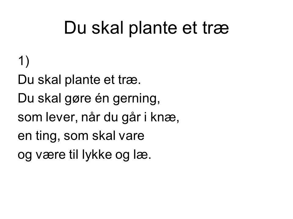 Du skal plante et træ 1) Du skal plante et træ.