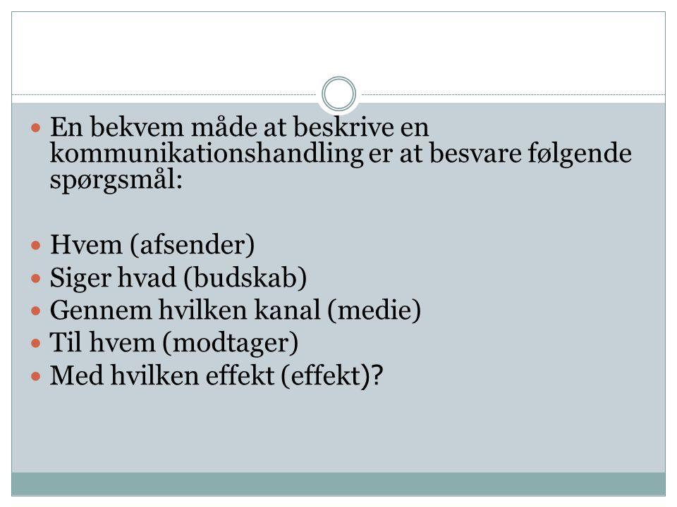 En bekvem måde at beskrive en kommunikationshandling er at besvare følgende spørgsmål: