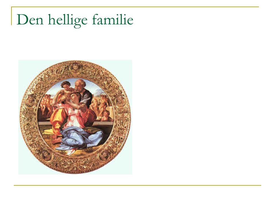Den hellige familie Michelangelo 1503-06: den hellige familie.