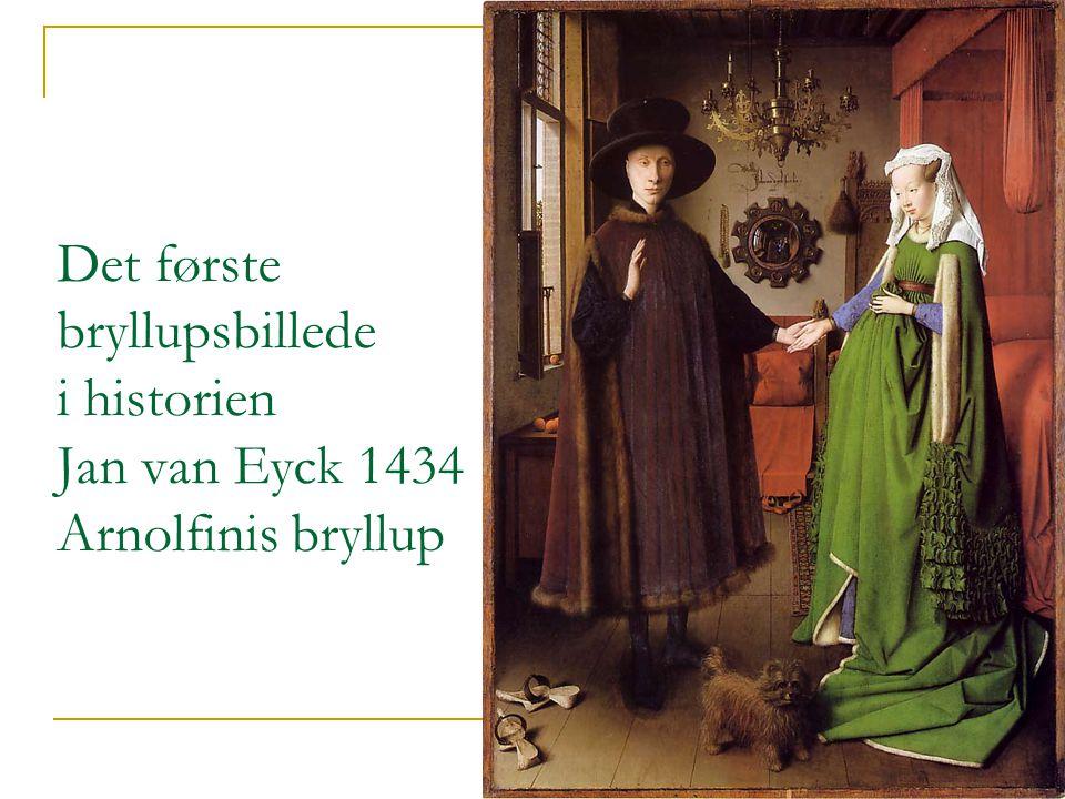 Det første bryllupsbillede i historien Jan van Eyck 1434 Arnolfinis bryllup