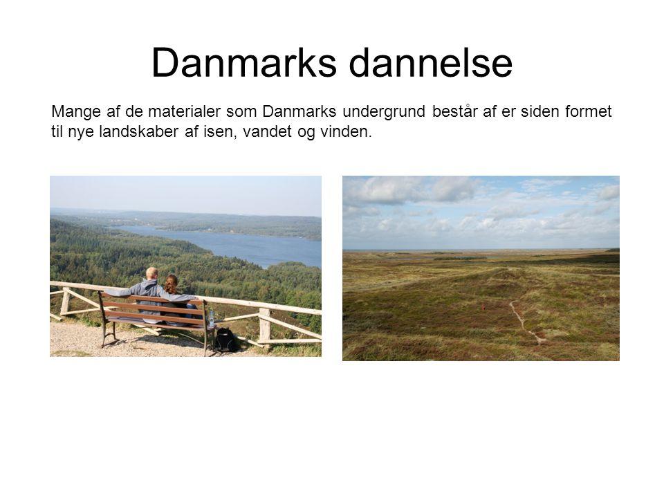 Danmarks dannelse Mange af de materialer som Danmarks undergrund består af er siden formet til nye landskaber af isen, vandet og vinden.