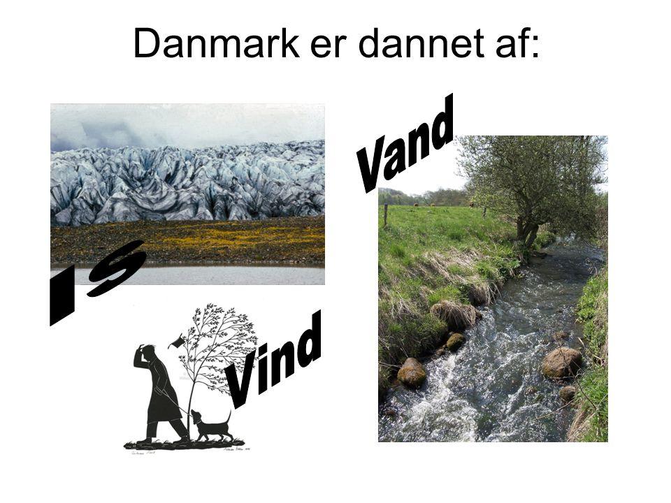 Danmark er dannet af: Vand Is Vind