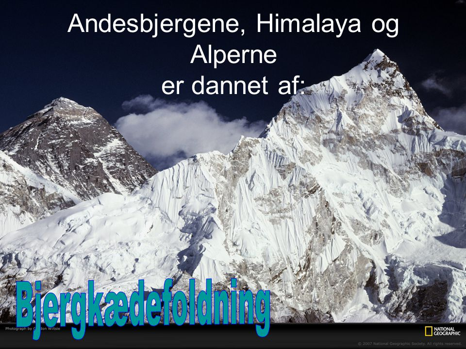 Andesbjergene, Himalaya og Alperne er dannet af: