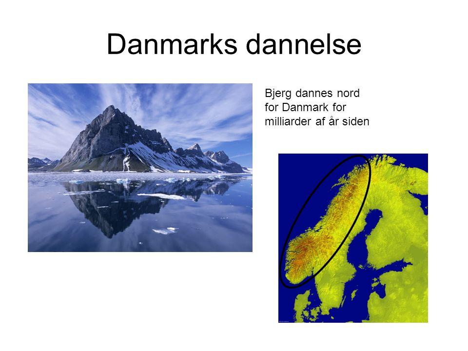 Danmarks dannelse Bjerg dannes nord for Danmark for milliarder af år siden