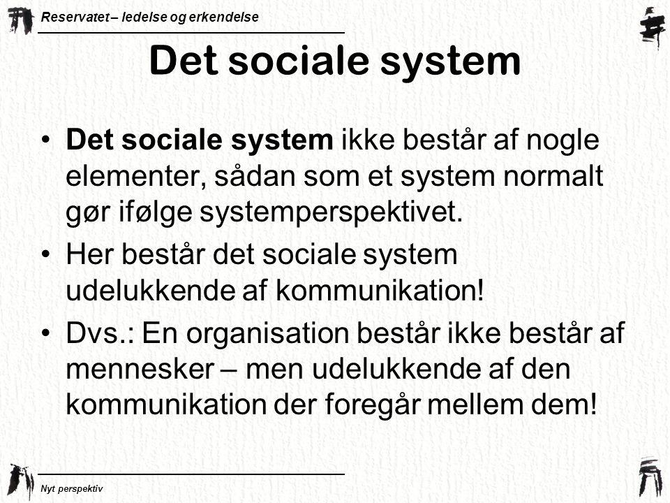 Det sociale system Det sociale system ikke består af nogle elementer, sådan som et system normalt gør ifølge systemperspektivet.