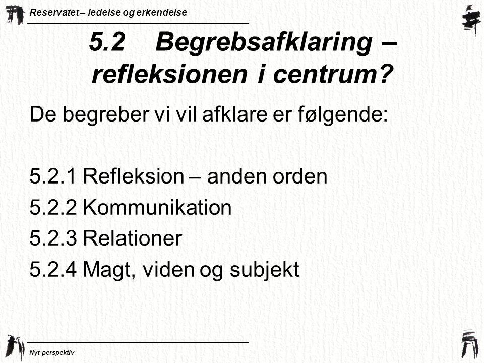 5.2 Begrebsafklaring – refleksionen i centrum
