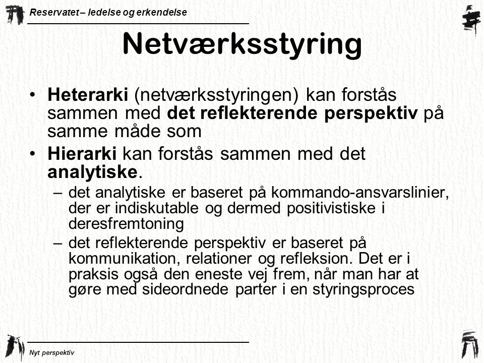 Netværksstyring Heterarki (netværksstyringen) kan forstås sammen med det reflekterende perspektiv på samme måde som.