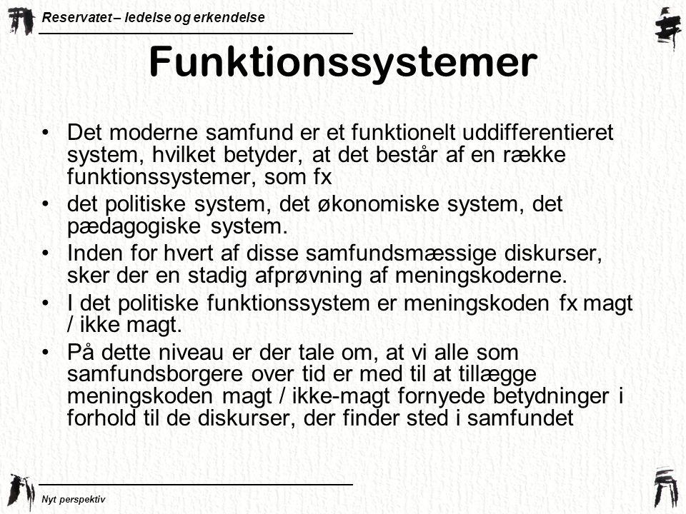 Funktionssystemer Det moderne samfund er et funktionelt uddifferentieret system, hvilket betyder, at det består af en række funktionssystemer, som fx.