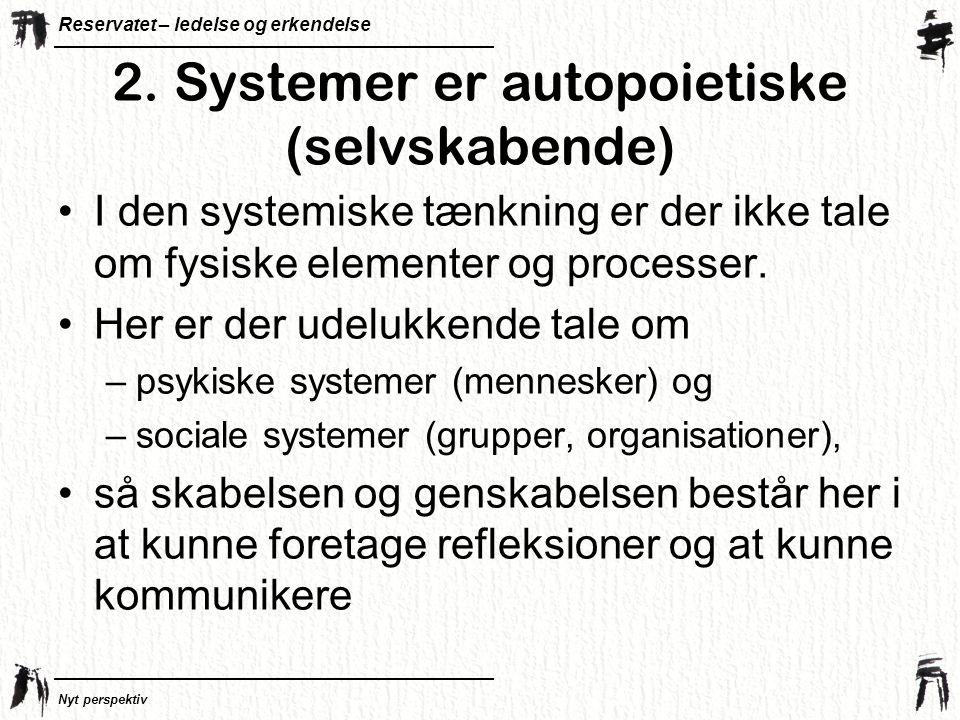 2. Systemer er autopoietiske (selvskabende)