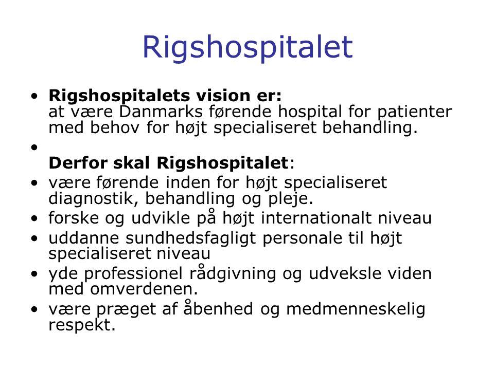 Rigshospitalet Rigshospitalets vision er: at være Danmarks førende hospital for patienter med behov for højt specialiseret behandling.