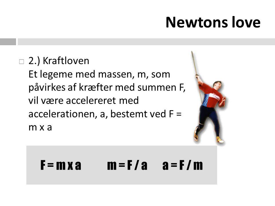 Newtons love F = m x a m = F / a a = F / m