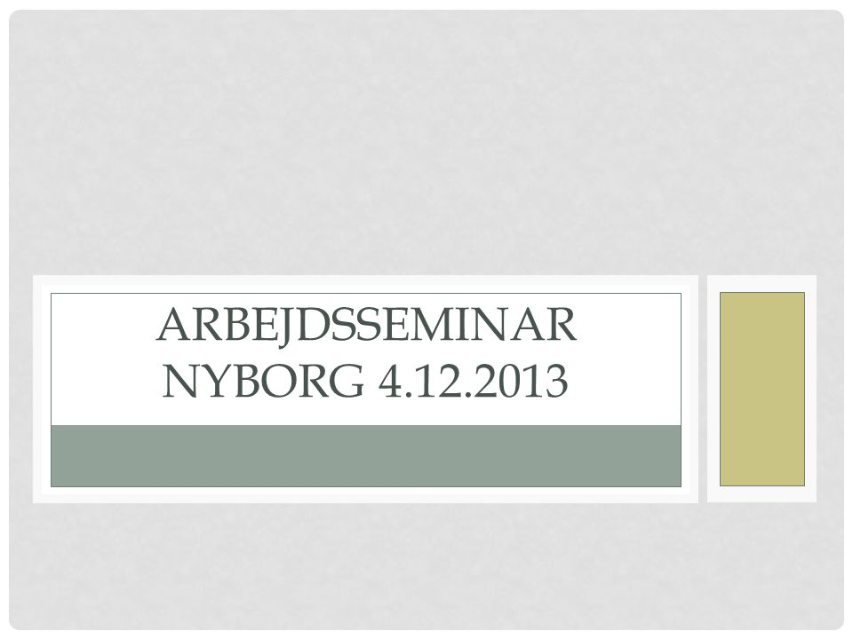 Arbejdsseminar Nyborg 4.12.2013