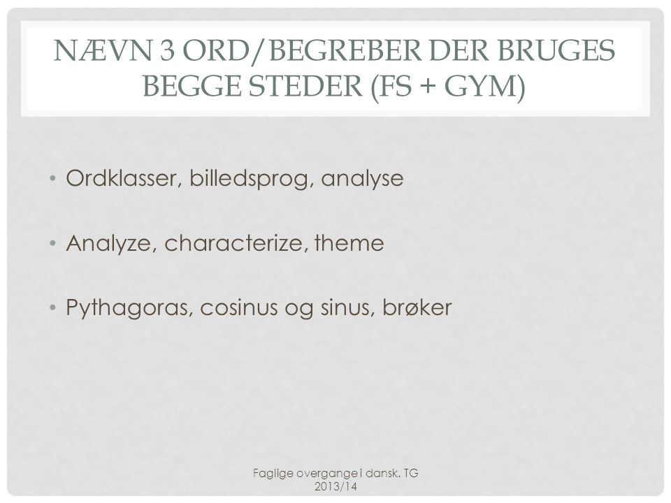 Nævn 3 ord/begreber der bruges begge steder (FS + Gym)