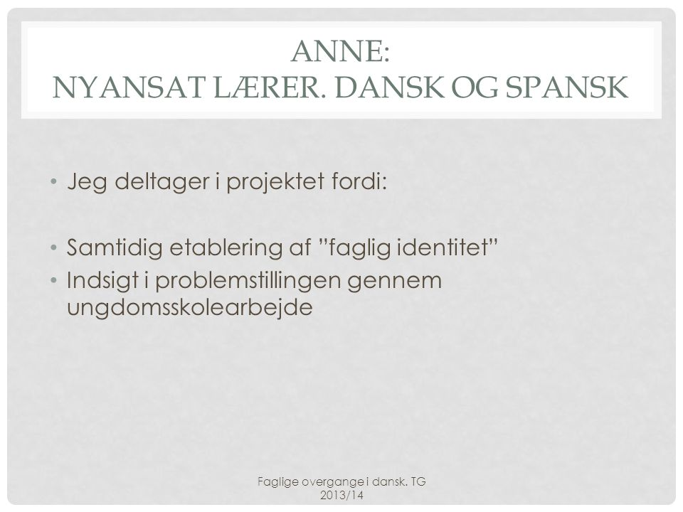 Anne: Nyansat lærer. dansk og spansk