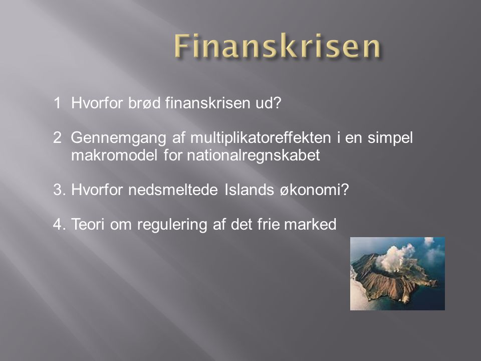 Finanskrisen Hvorfor brød finanskrisen ud