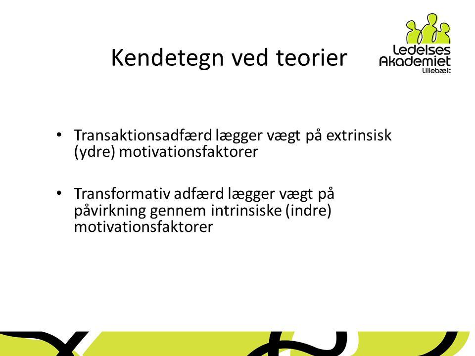 Kendetegn ved teorier Transaktionsadfærd lægger vægt på extrinsisk (ydre) motivationsfaktorer.