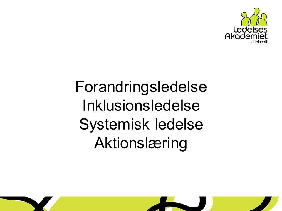 Forandringsledelse Inklusionsledelse Systemisk ledelse Aktionslæring