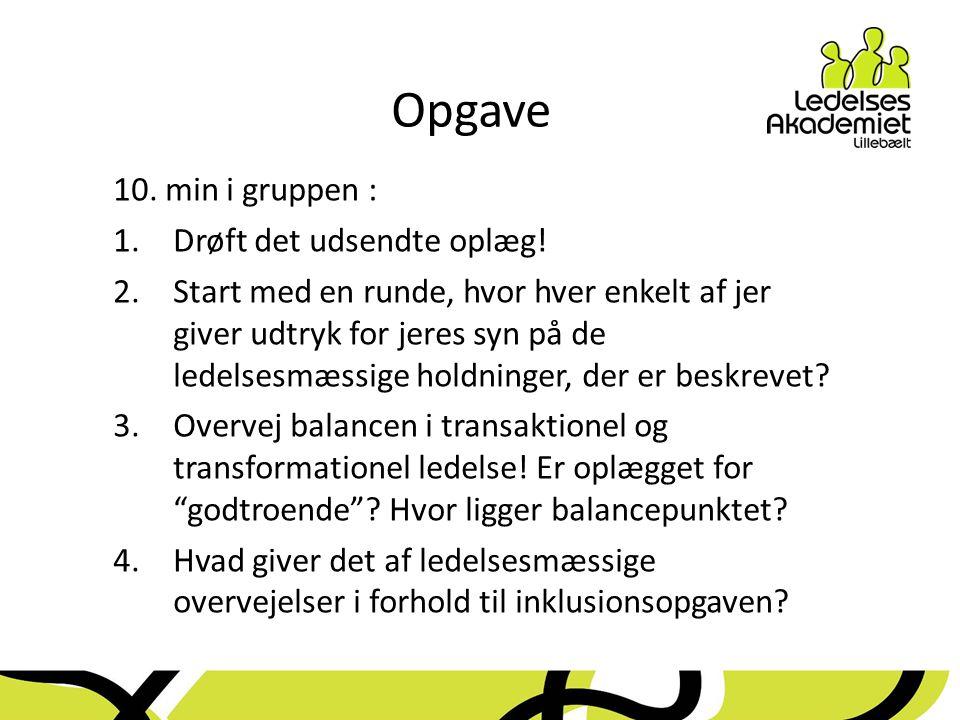 Opgave 10. min i gruppen : Drøft det udsendte oplæg!
