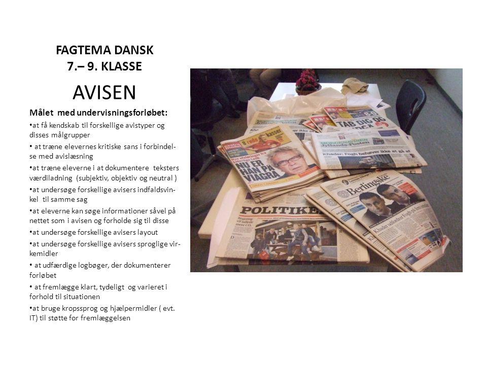 AVISEN FAGTEMA DANSK 7.– 9. KLASSE Målet med undervisningsforløbet: