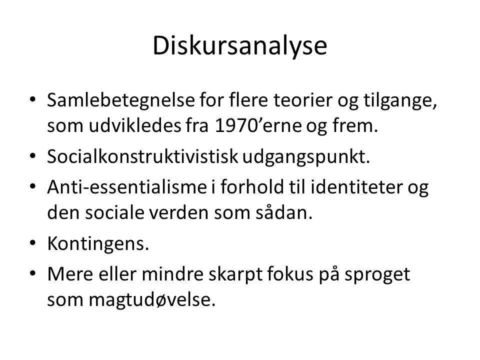 Diskursanalyse Samlebetegnelse for flere teorier og tilgange, som udvikledes fra 1970'erne og frem.