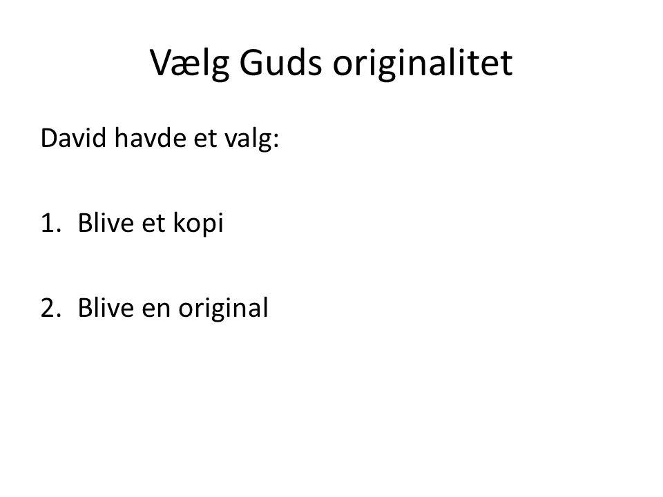 Vælg Guds originalitet