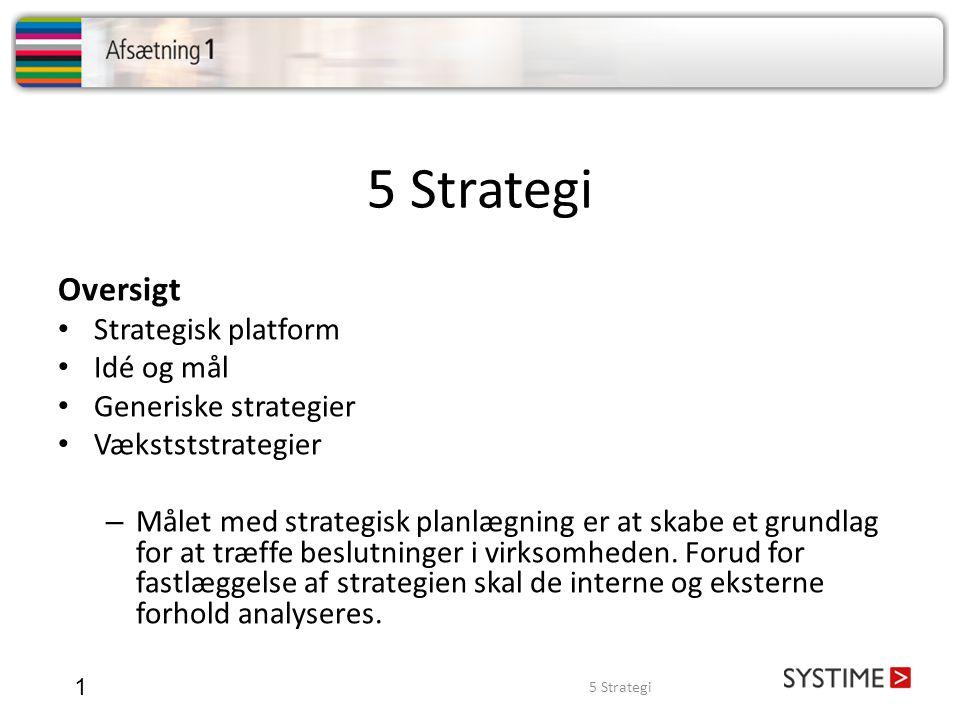 5 Strategi Oversigt Strategisk platform Idé og mål