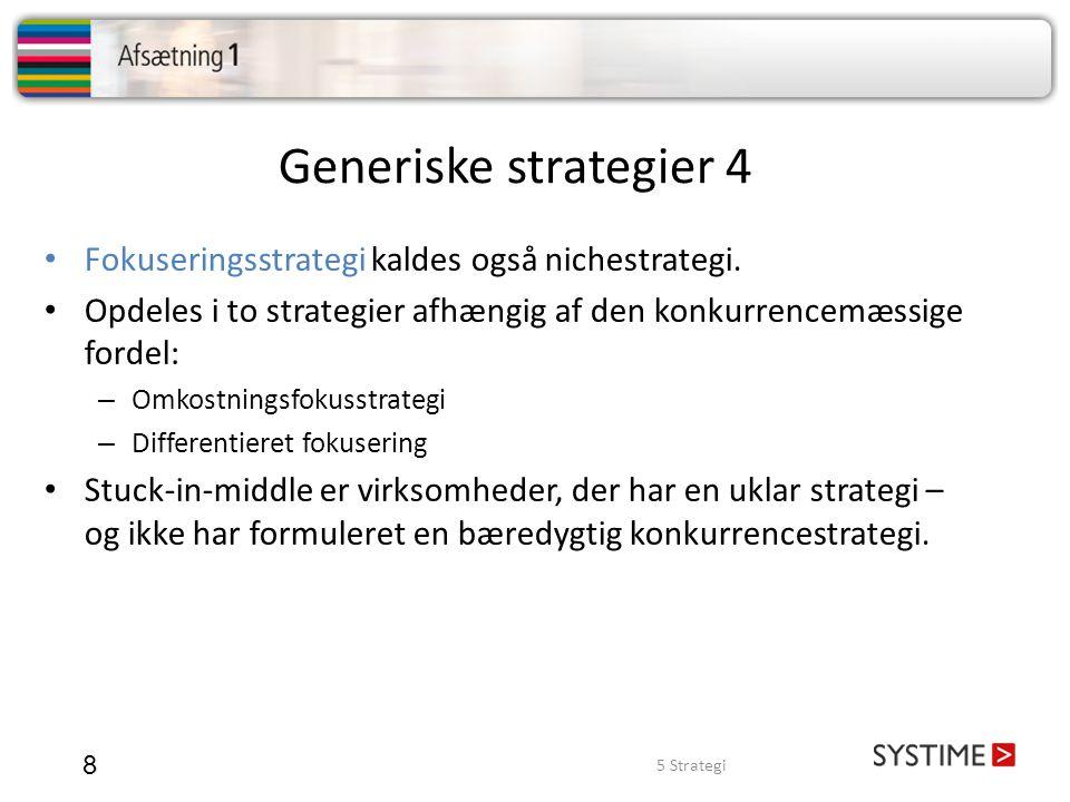 Generiske strategier 4 Fokuseringsstrategi kaldes også nichestrategi.