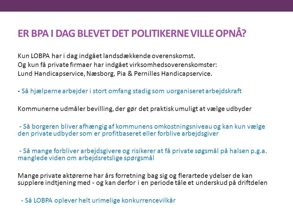 ER BPA I DAG BLEVET DET POLITIKERNE VILLE OPNÅ
