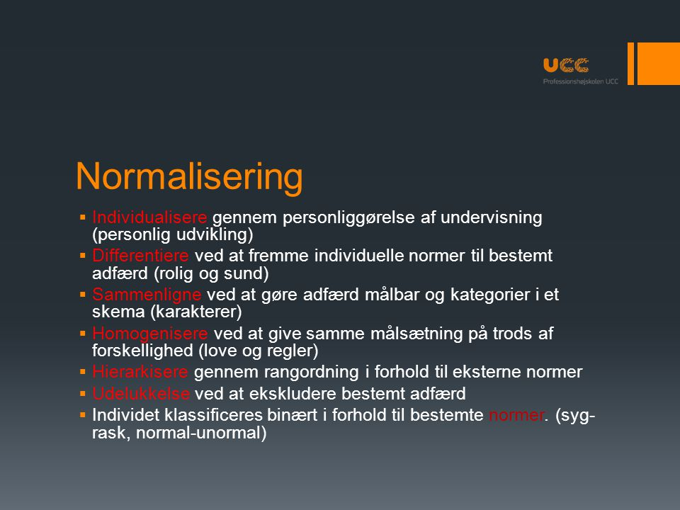 Normalisering Individualisere gennem personliggørelse af undervisning (personlig udvikling)