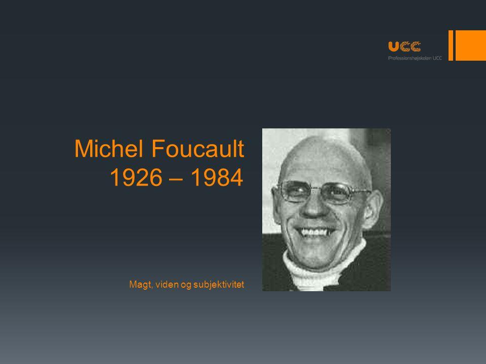 Michel Foucault 1926 – 1984 Magt, viden og subjektivitet