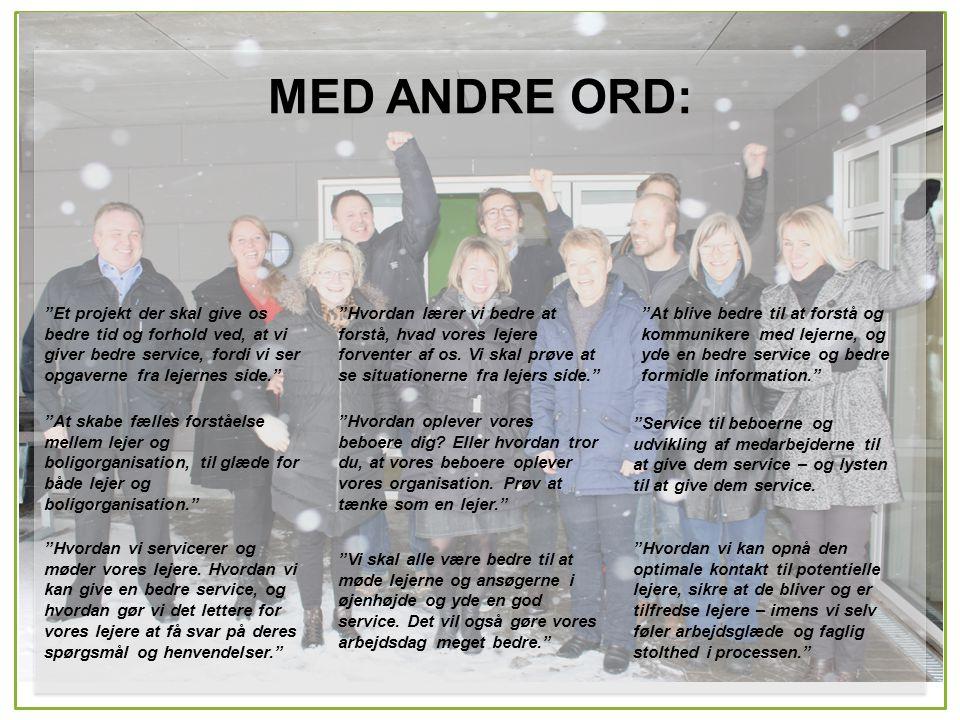 MED ANDRE ORD: Et projekt der skal give os bedre tid og forhold ved, at vi giver bedre service, fordi vi ser opgaverne fra lejernes side.