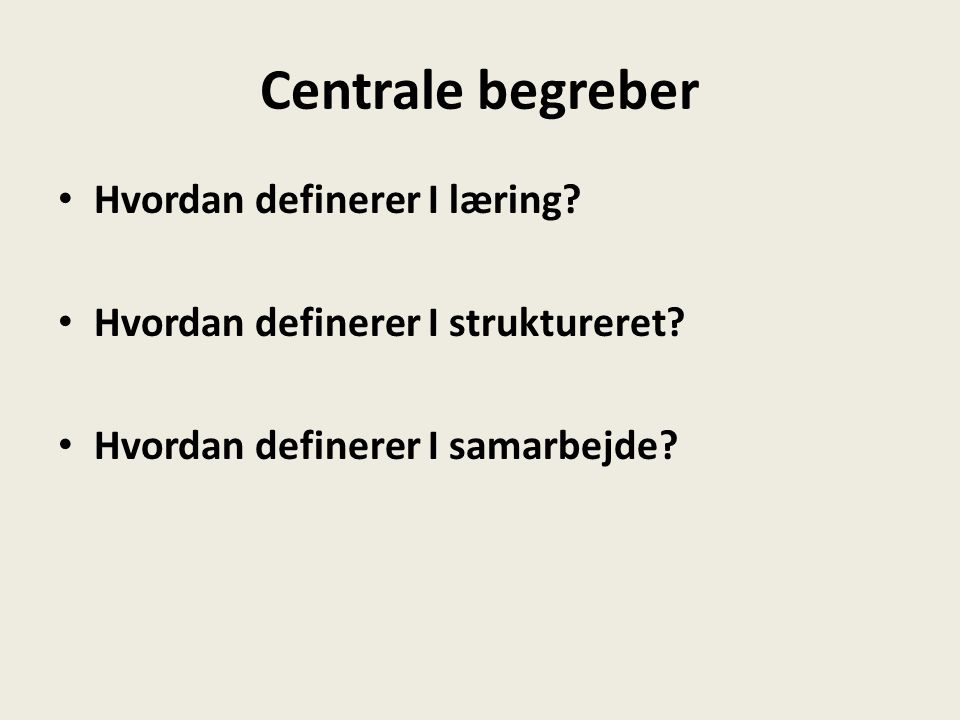 Centrale begreber Hvordan definerer I læring