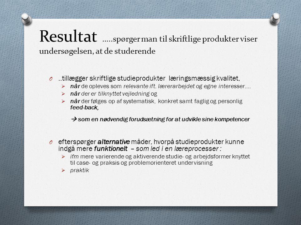 Resultat …..spørger man til skriftlige produkter viser undersøgelsen, at de studerende