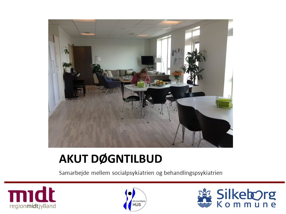AKUT DØGNTILBUD Samarbejde mellem socialpsykiatrien og behandlingspsykiatrien