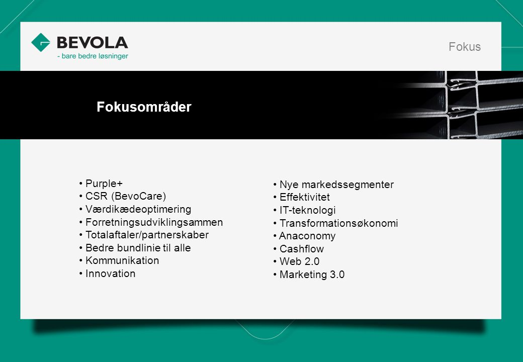 Fokusområder Fokus • Purple+ • Nye markedssegmenter • CSR (BevoCare)
