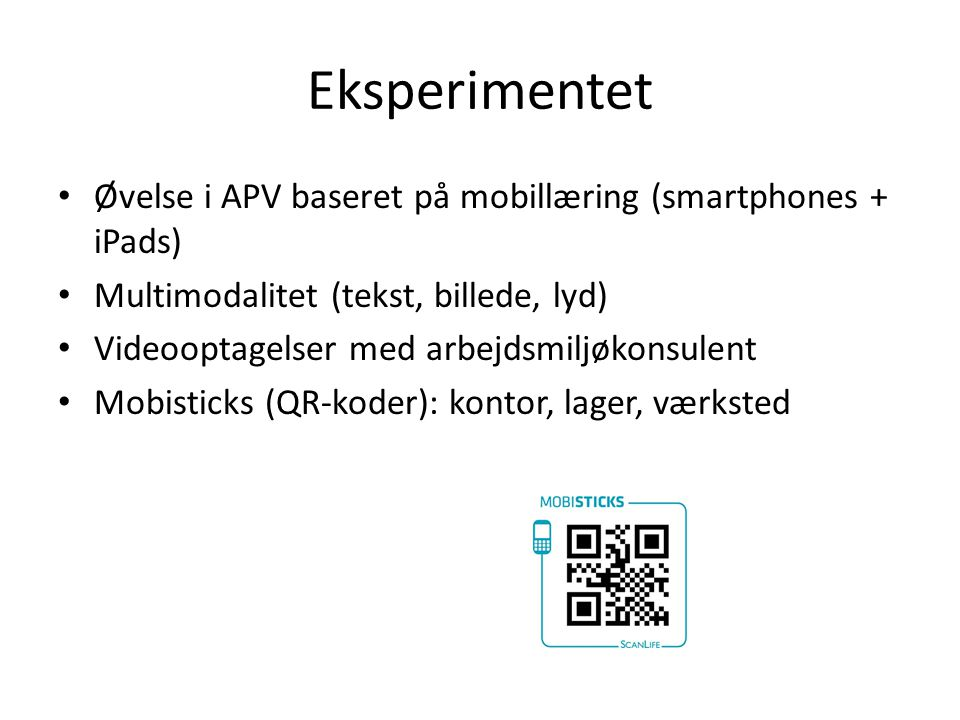 Eksperimentet Øvelse i APV baseret på mobillæring (smartphones + iPads) Multimodalitet (tekst, billede, lyd)