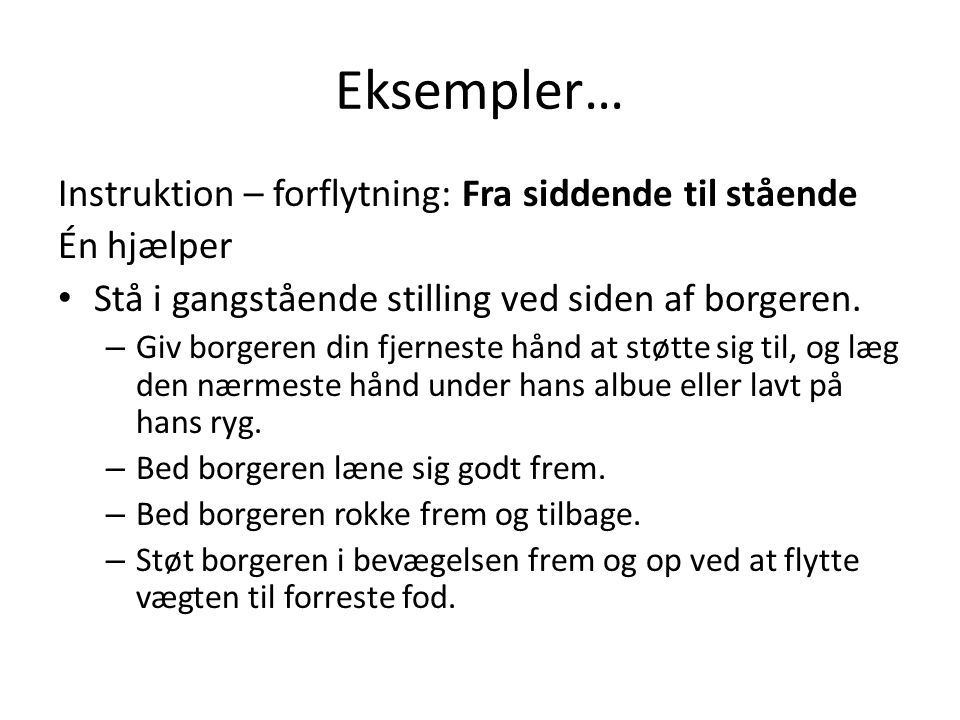 Eksempler… Instruktion – forflytning: Fra siddende til stående